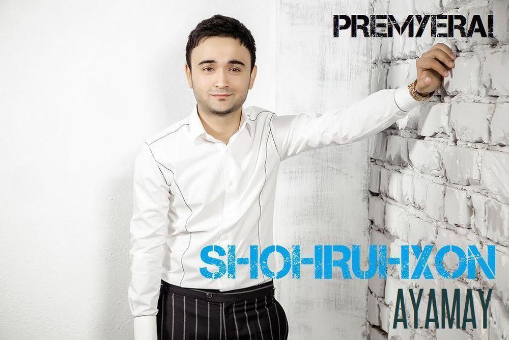 Shohruhxon - Ayamay